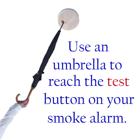 Use an umbrella to reach the test button on your smoke alarm.