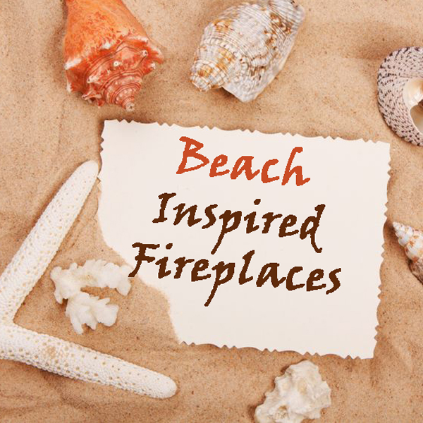 Beach inspired fireplaces